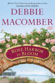 Book Cover Image. Title: Rose Harbor in Bloom:  A Novel, Author: Debbie Macomber
