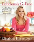 Book Cover Image. Title: Deliciously G-Free:  Food So Flavorful They'll Never Believe It's Gluten-Free, Author: Elisabeth Hasselbeck