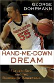 Book Cover Image. Title: Hand-Me-Down Dream (Essay):  Father, Son, and the Burden of Basketball, Author: George Dohrmann