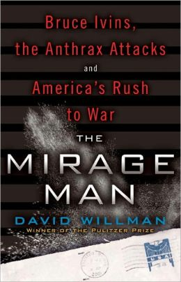 The Mirage Man: Bruce Ivins, the Anthrax Attacks, and America's Rush to War