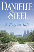 Book Cover Image. Title: A Perfect Life, Author: Danielle Steel