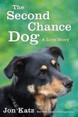 Book Cover Image. Title: The Second-Chance Dog:  A Love Story, Author: Jon Katz