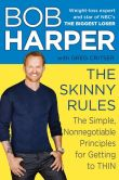 Book Cover Image. Title: The Skinny Rules:  The Simple, Nonnegotiable Principles for Getting to Thin, Author: Bob Harper