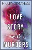 Book Cover Image. Title: Love Story, With Murders:  A Novel, Author: Harry Bingham