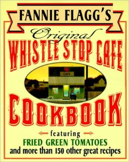 Fannie Flagg's Original Whistle Stop Cafe Cookbook: Featuring Fried Green Tomatoes, Southern Barbecue, Banana Split Cake, and Many Other Great Recipes (PagePerfect NOOK Book)