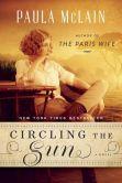 Book Cover Image. Title: Circling the Sun, Author: Paula McLain