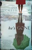 Book Cover Image. Title: He's Gone:  A Novel, Author: Deb Caletti