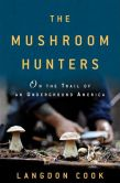 Book Cover Image. Title: The Mushroom Hunters:  On the Trail of an Underground America, Author: Langdon Cook