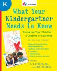 E. D. Hirsch - What Your Kindergartner Needs to Know (Revised and updated): Preparing Your Child for a Lifetime of Learning