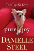 Book Cover Image. Title: Pure Joy:  The Dogs We Love, Author: Danielle Steel