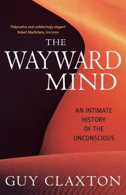 Wayward Mind: An Intimate History of the Unconscious