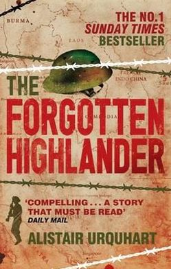Forgotten Highlander: My Incredible Story of Survival During the War in the Far East
