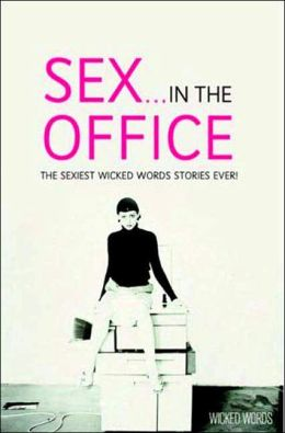 Wicked Words: Sex in the Office (Black Lace Short Story Series)