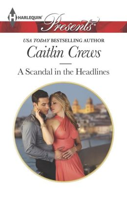 A Scandal in the Headlines (Harlequin Presents Series #3186)