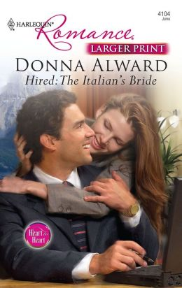 Hired: The Italian's Bride (Harlequin Romance Series #4104)