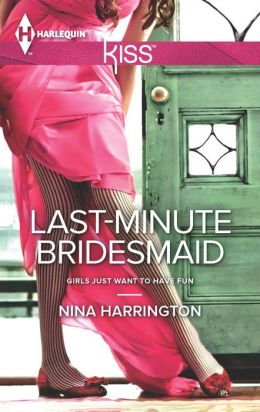 Last-Minute Bridesmaid (Harlequin Kiss Series #28)