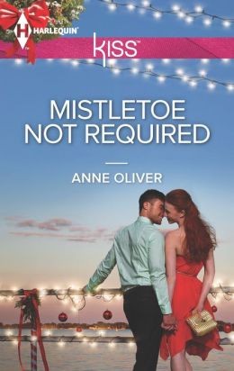 Mistletoe Not Required (Harlequin Kiss Series #37)