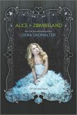 Book Cover Image. Title: Alice in Zombieland (White Rabbit Chronicles Series #1), Author: Gena Showalter