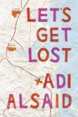 Book Cover Image. Title: Let's Get Lost, Author: Adi Alsaid