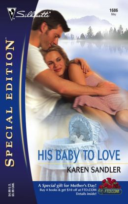His Baby to Love (Silhouette Special Edition Series #1686)