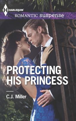 Protecting His Princess (Harlequin Romantic Suspense Series #1777)
