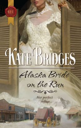 Alaska Bride On the Run (Harlequin Historical #999)