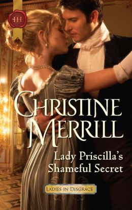 Lady Priscilla's Shameful Secret (Harlequin Historical Series #1089)