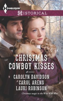 Christmas Cowboy Kisses: A Family for Christmas / A Christmas Miracle / Christmas with Her Cowboy (Harlequin Historical Series #1155)