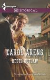 Book Cover Image. Title: Rebel Outlaw (Harlequin Historical Series #1191), Author: Carol Arens