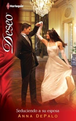 Seduciendo A Su Esposa (Improperly Wed) (Harlequin Deseo Series #851)