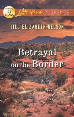 Betrayal on the Border (Love Inspired Suspense Series)