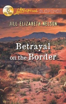 Betrayal on the Border (Love Inspired Suspense Series)