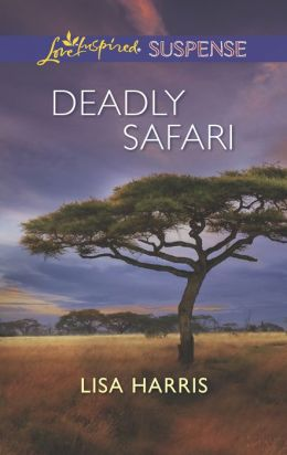Deadly Safari (Love Inspired Suspense Series)