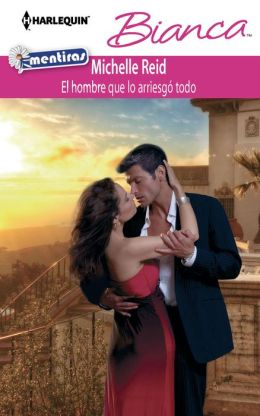 El hombre que lo arriesgó todo (The Man Who Risked It All) (Harlequin Bianca Series #897)