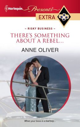There's Something About a Rebel... (Harlequin Presents Extra Series #184)