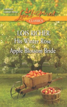 His Winter Rose and Apple Blossom Bride (Love Inspired Classics Series)