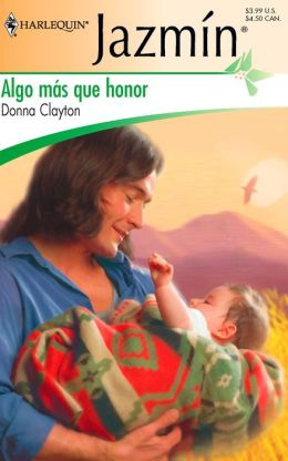 Algo mas que honor (Something More Than Honor) (Harlequin Jazmin Series #268)