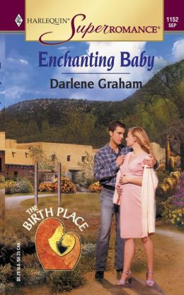 Enchanting Baby The Birth Place (Harlequin Super Romance #1152)