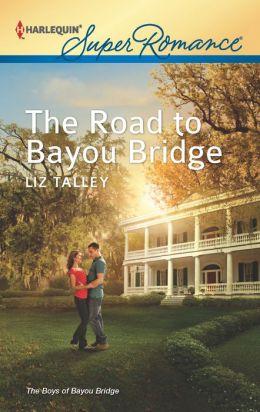 The Road to Bayou Bridge (Harlequin Super Romance Series #1800)