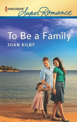 To Be a Family (Harlequin Super Romance Series #1808)