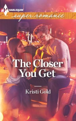 The Closer You Get (Harlequin Super Romance Series #1833)