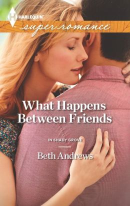 What Happens Between Friends (Harlequin Super Romance Series #1866)