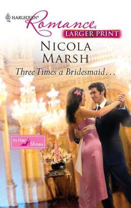 Three Times a Bridesmaid... (Harlequin Romance #4173)