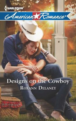 Designs on the Cowboy (Harlequin American Romance Series #1455)