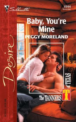 Baby, You're Mine (Tanners of Texas Series)
