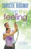 Book Cover Image. Title: Can't Fight This Feeling, Author: Christie Ridgway