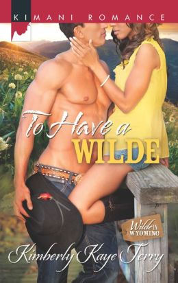 To Have a Wilde (Harlequin Kimani Romance Series #337)