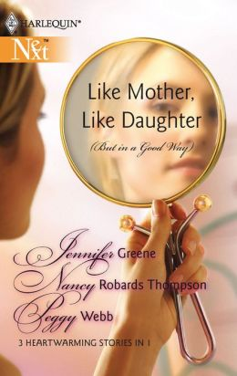 Like Mother, Like Daughter (but in a Good Way): Born in My Heart/Becoming My Mother... /The Long Distance Mother (Harlequin Next Series)