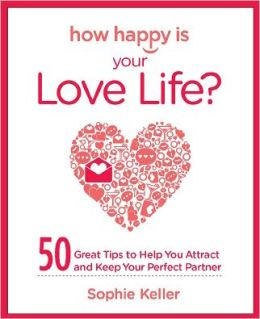 How Happy Is Your Love Life?: 50 Great Tips to Help You Attract and Keep Your Perfect Partner