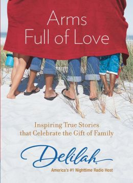 Arms Full of Love: Inspiring True Stories that Celebrate the Gift of Family